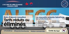 L'accord de libre-échange Canada-Corée : Bois d'œuvre canadien – Tarifs réduits ou éliminés. La nouvelle entente bénéficie aux producteurs de : épinette, pin, sapin, pruche de l'ouest, panneaux à particules, contreplaqué, panneaux à copeaux orientés, poutres de bois et arcs