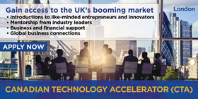 Gain access to the UK's booming market – Introductions to like-minded entrepreneurs and innovators; Mentorship from industry leaders; Business support and access to financial resources; Global business connections. Apply now – Canadian Technology Accelerator (CTA) London