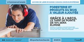Accords économique et commercial global Canada-Union européenne – Foresterie et produits du bois à valeur ajoutée. Grâce à l'AECG, le tarif de pointe de 10 % sera éliminé. En 2014, le Canada a exporté pour près de 32 milliards de dollars, dont 1,1 milliards de dollars vers l'Union européenne.