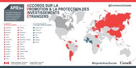 Accords sur la promotion et la protection des investissements étrangers (APIE) – Les APIEs fournissent aux investisseurs canadiens la confiance et la protection dont ils ont besoin pour investir à l'étranger. Le Canada a 28 APIEs en vigueur et aura bientôt 7 nouveaux APIEs en vigueur.