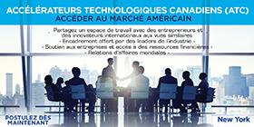 Accélérateurs technologiques canadiens (ATC). Accéder au marché américain. Partager un espace de travail avec des entrepreneurs et des innovateurs internationaux aux vues similaires. Encadrement offert par des leaders de l?industrie. Soutien aux entreprises et accès à des ressources financières. Relations d'affaires mondiales.