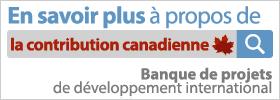 En savoir plus à propos de la contribution canadienne. Banque de projets de développement international