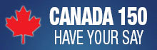 Canada 150 have your say...