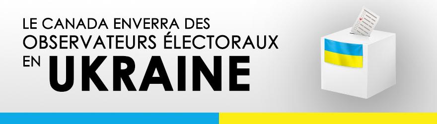 Le Canada annonce son appui à des élections libres et justes en Ukraine