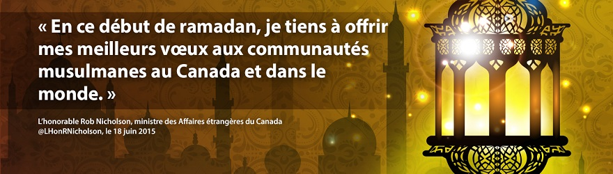 En ce début de ramadan, je tiens à offrir mes meilleurs voeux aux communautés musulmanes au Canada et dans le monde. L'honorable Rob Nicholson, ministre des Affaires étrangères du Canada, le 18 juin 2015
