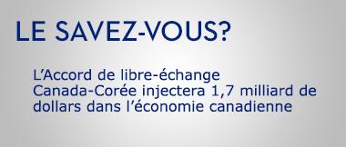 L'Accord de libre-échange Canada-Corée injectera 1,7 milliard de dollars dans l'économie canadienne